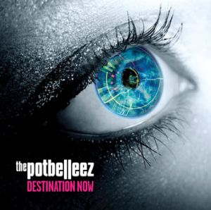 The Potbelleez - <i>Destination Now</i>.
