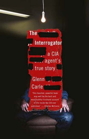 <i>The Interrogator: A CIA Agent's True Story</i>, by Glenn Carle (Scribe, $32.95)