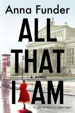 <i>All That I Am</i> by Anna Funder.