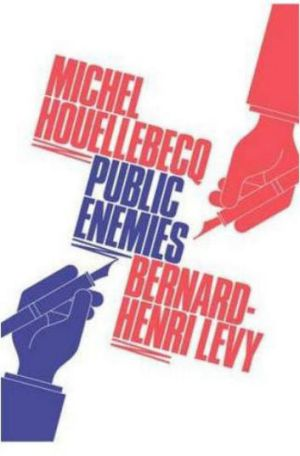 <i>Public Enemies</i> by Michel Houellebecq and Bernard-Henri Levy.