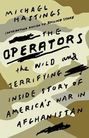 <em>The Operators: The Wild and Terrifying Inside Story of America's War in Afghanistan</em> by Michael Hastings. Orion, $35.