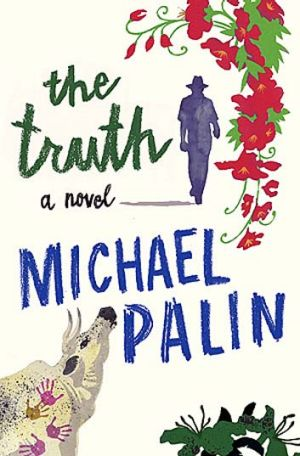 <em>The Truth</em> by Michael Palin. Weidenfeld & Nicolson, $32.99.
