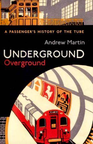 <em>Underground Overground</em> by Andrew Martin. Profile Books, $29.99.