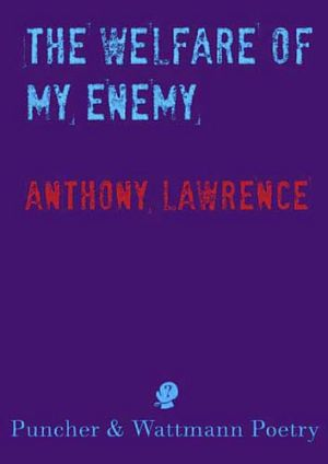 <em>The Welfare of my Enemy</em> by Anthony Lawrence. Puncher & Wattman, $24.