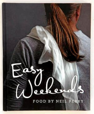 Neil Perry's new book, Easy Weekends.