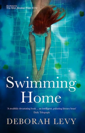Dramatic stage for human malfunction ... <i>Swimming Home</i> by Deborah Levy.