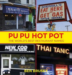 Funny fare ... <i>Pu Pu Hot Pot: the World's Best Restaurant Names</i> by Ben Brusey.