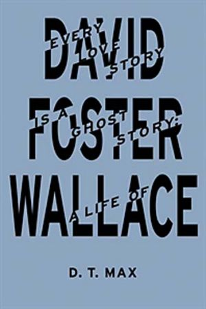 <em>Every Love Story is a Ghost Story: A Life of David Foster Wallace</em> by D.T. Max. Granta, $39.99.