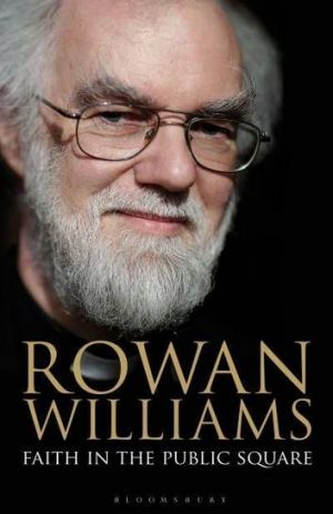 <i>Faith in the Public Square</i>, by Rowan Williams.