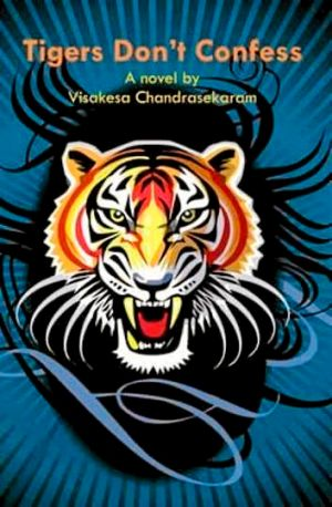 <i>Tigers Don't Confess</i>, by Visakesa Chandrasekaram.