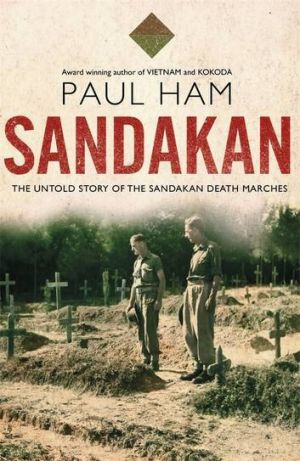 <i>Sandakan: the untold story of the Sandakan death marches</i>, by Paul Ham.
