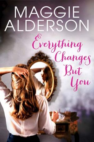 <em>Everything Changes But You</em> by Maggie Alderson. Michael Joseph, $29.99.