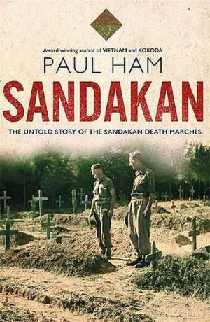 <em>Sandakan: The Untold Story of the Sandakan Death Marches</em> by Paul Ham. William Heinemann, $49.95.