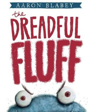 <i>The Dreadful Fluff</i> by Aaron Blabey.