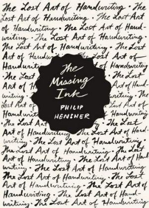 The Missing Ink by Phillip Hensher