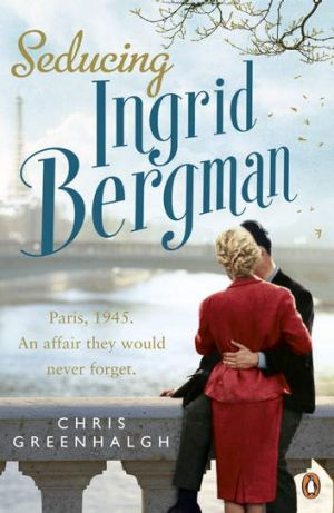 Seducing Ingrid Bergman by Chris Greenhalgh. Penguin, $19.99.
