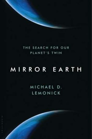 <i>Mirror Earth: The Search for Our Planet's Twin</i>, by Michael D. Lemonick.