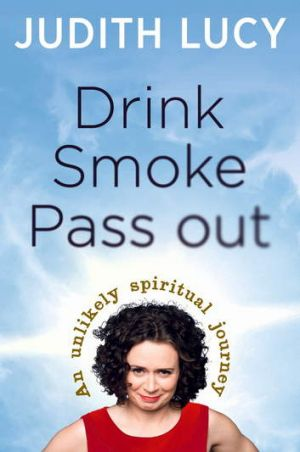 Drink Smoke Pass Out by Judith Lucy.