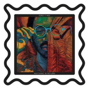 <i>Anything in Return</i>, Toro y Moi.