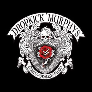 """Dropkick Murphys """"Signed and Sealed in Blood"""""""