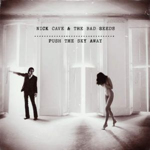 Nick Cave and the Bad Seeds' <i>Push the Sky Away</i>.