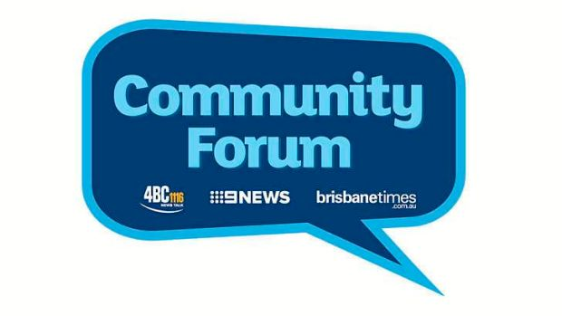Be sure to have your say at the first of Community Forum being held in partnership with 4BC, Nine News and ...