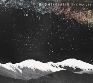 Brighter Later, <i> The Wolves</i>.