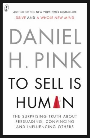 <em>To Sell Is Human</em> by Daniel Pink. Text Publishing, $32.99.
