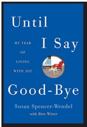 Written with just one finger: <em>Until I Say Goodbye: My Year of Living with Joy</em> by Susan Spencer-Wendel with Bret ...