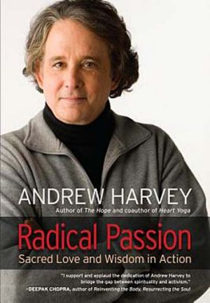 Andrew Harvey's Radical Passion.