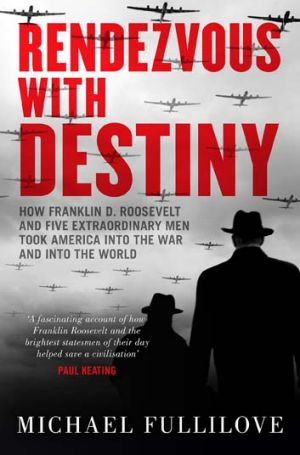 'Vivid account of a remarkable time in history': <i>Rendezvous with Destiny</i> by Michael Fullilove