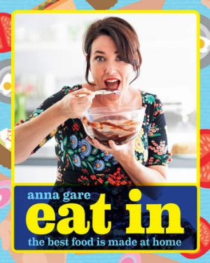 Anna Gare's cookbook <i>Eat in: the best food is made at home</i>.