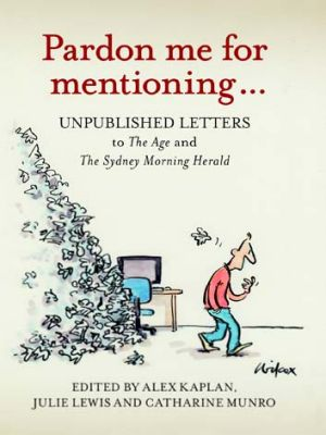 A compendium of unpublished letters to the editor: <i>Pardon me for mentioning ...</i>.