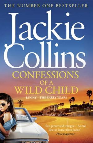 In Confessions of a Wild Child, Jackie Collins tells the story of the early years of the smart, sassy heroine Lucky ...