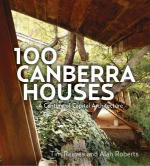 100 Canberra Houses - A century of Capital architecture.
