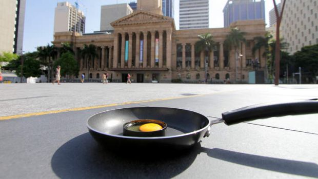 It was sweltering in Brisbane today, but not quite hot enough to fry an egg.