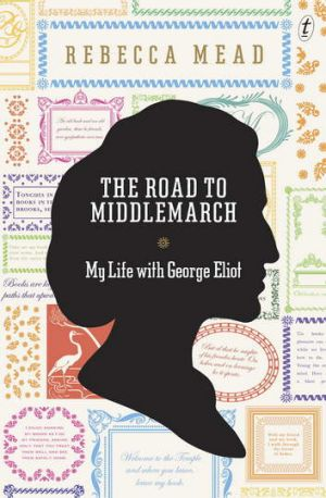 <i>The Road to Middlemarch</i> by Rebecca Mead.