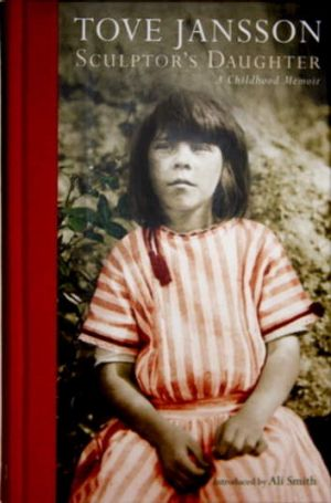 <i>Sculptor's Daughter: A Childhood Memoir</i>, by Tove Jansson.