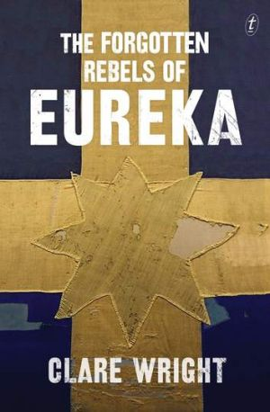 Winner: <i>The Forgotten Rebels of Eureka</i>, by Clare Wright.