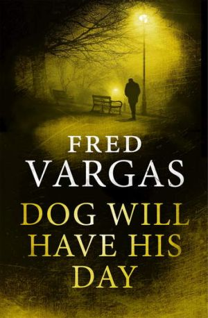 <i>Dog Will Have His Day</i>, by Fred Vargas.