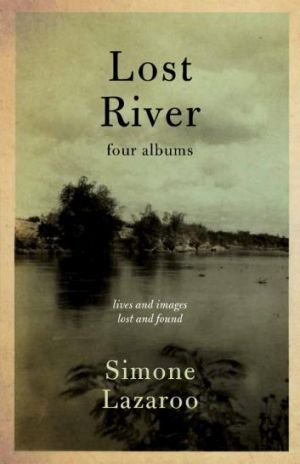 Lost River: Four Albums, by Simone Lazaroo.