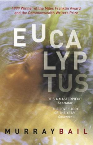 Murray Bail's Miles Franklin and Commonwealth Prize-winning novel, <i>Eucalyptus</i>.