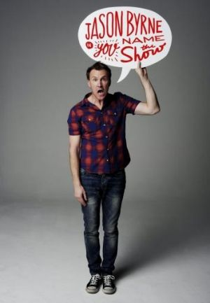 Random acts: If you go to a Jason Byrne show be prepared to take part in an impromptu chat show.