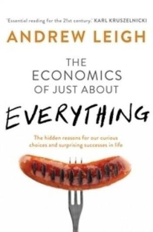 The Economics of Just about Everything by Andrew Leigh.
