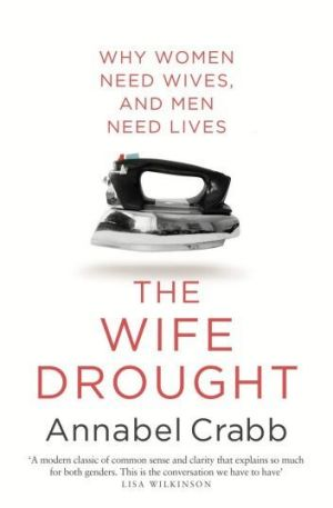 The Wife Drought, by Annabel Crabb.