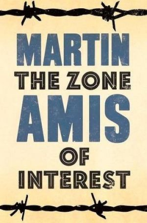 Awkward: <i>The Zone of Interest</i> by Martin Amis.