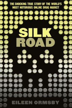 "Highs: Silk Road by Eileen Ormsby is a fascinating expose of the ""dark web""."