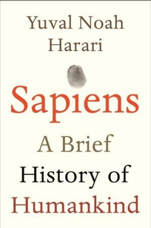 Judgement day: <i>Sapiens</i> by Yuval Noah Harari covers the history of humanity in 416 pages.