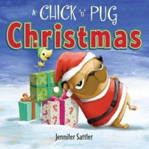 <i>A Chick 'n' Pug Christmas</i>,  by Jennifer Sattler
