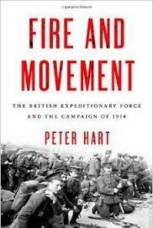 <i>Fire and Movement: The British Expeditionary Force and the Campaign of 1914</i>, by Peter Hart